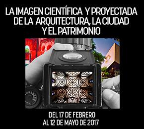 LA IMAGEN CIENTÍFICA Y PROYECTADA DE LA  ARQUITECTURA, LA CIUDAD Y ELPATRIMONIO